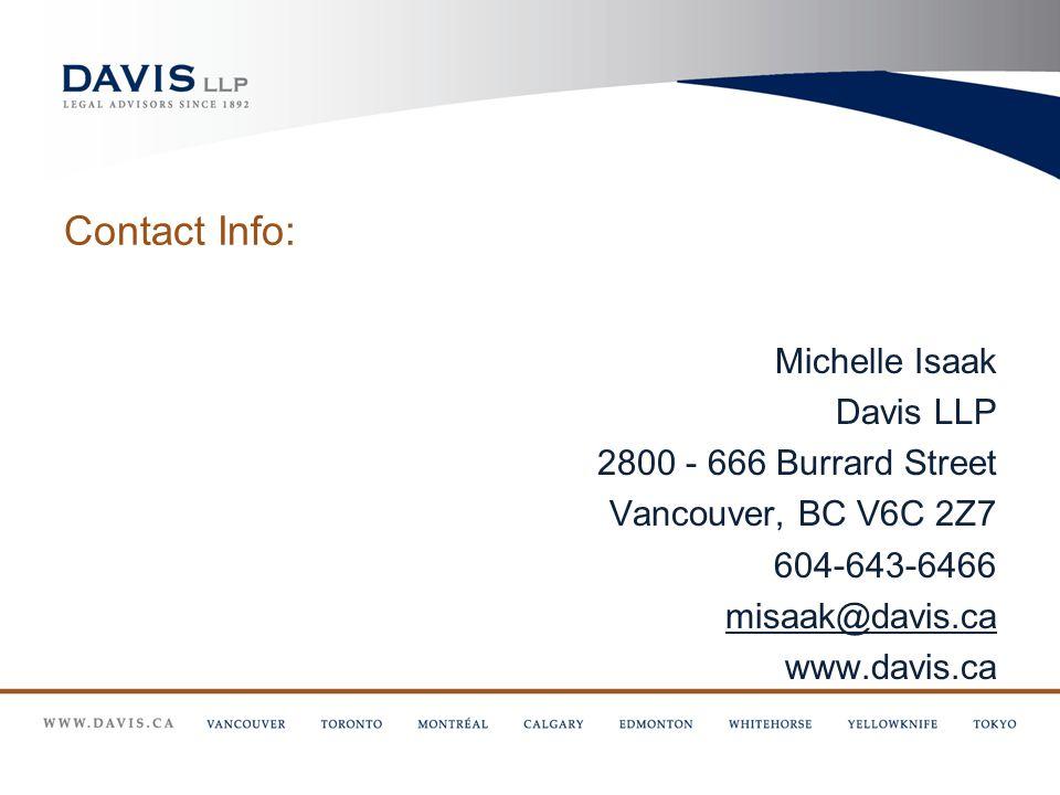 Contact Info: Michelle Isaak Davis LLP 2800 - 666 Burrard Street Vancouver, BC V6C 2Z7 604-643-6466 misaak@davis.ca www.davis.ca