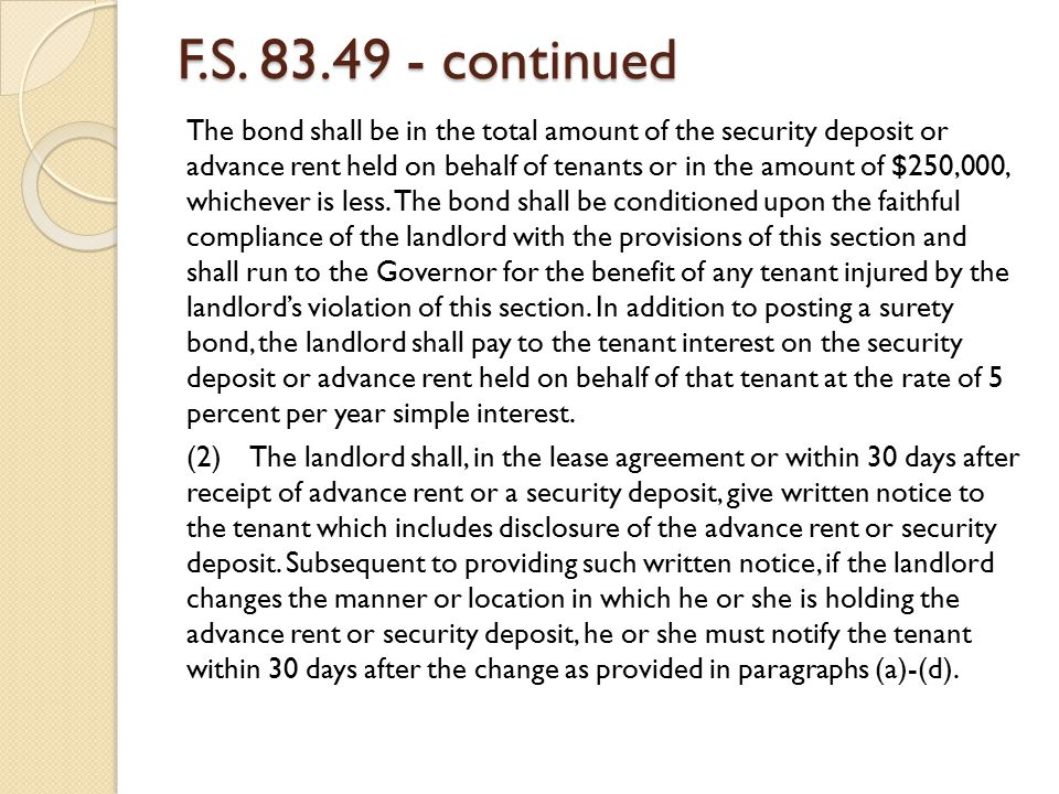 F.S. 83.49 - continued The bond shall be in the total amount of the security deposit or advance rent held on behalf of tenants or in the amount of $25