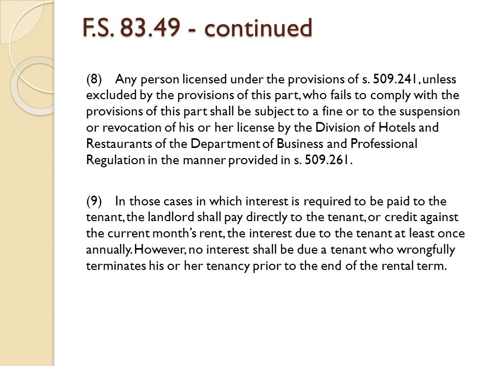 F.S. 83.49 - continued (8) Any person licensed under the provisions of s. 509.241, unless excluded by the provisions of this part, who fails to comply