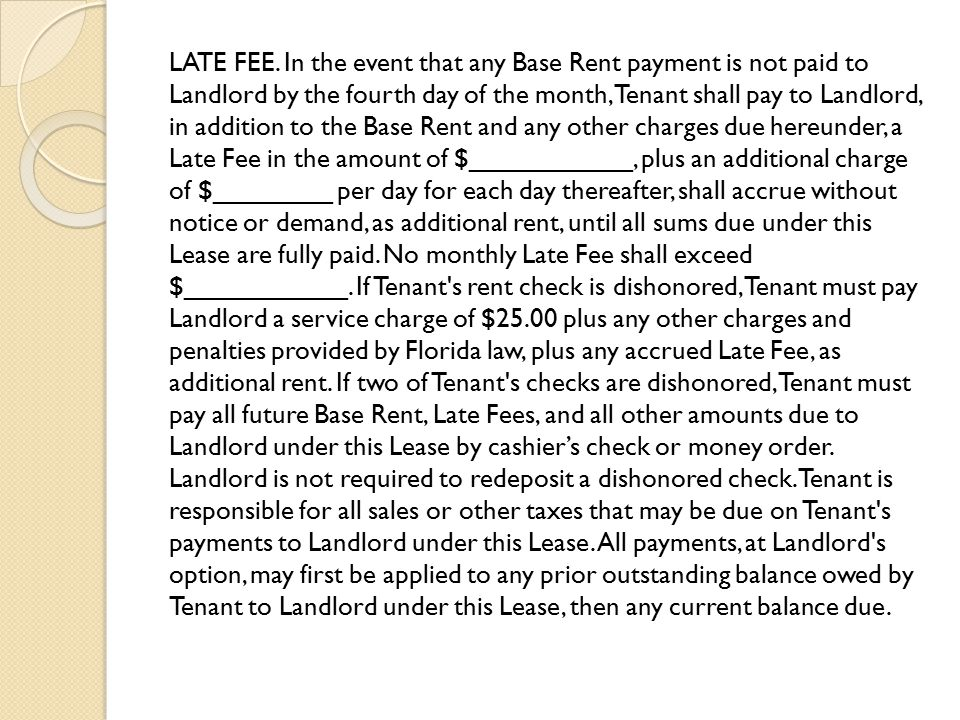 LATE FEE. In the event that any Base Rent payment is not paid to Landlord by the fourth day of the month, Tenant shall pay to Landlord, in addition to