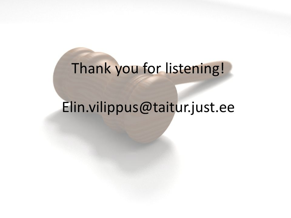 Thank you for listening! Elin.vilippus@taitur.just.ee