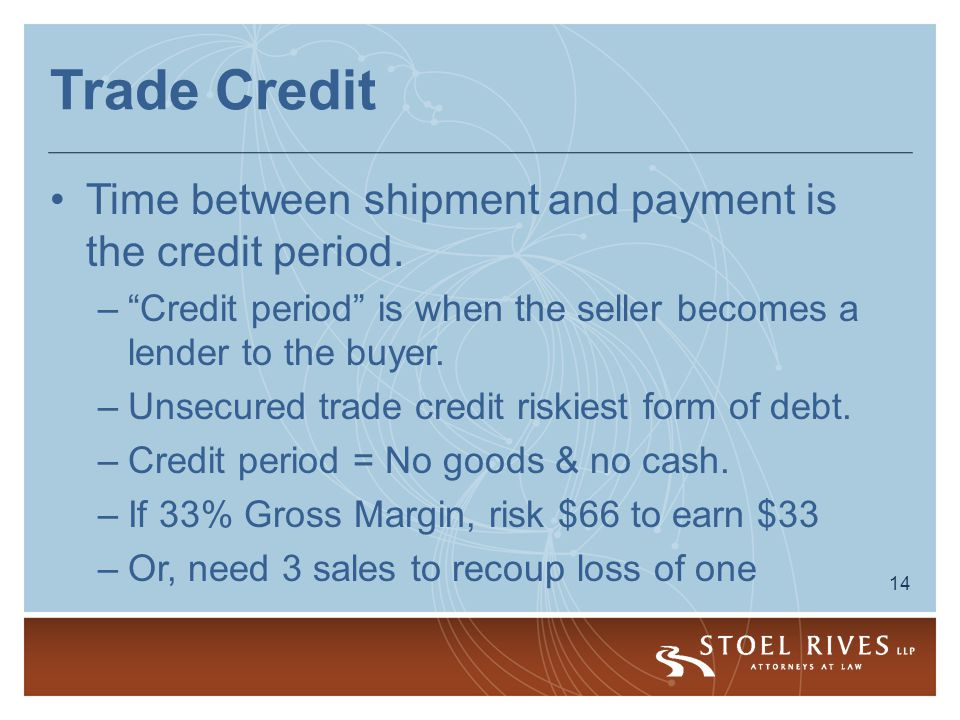 14 Trade Credit Time between shipment and payment is the credit period.