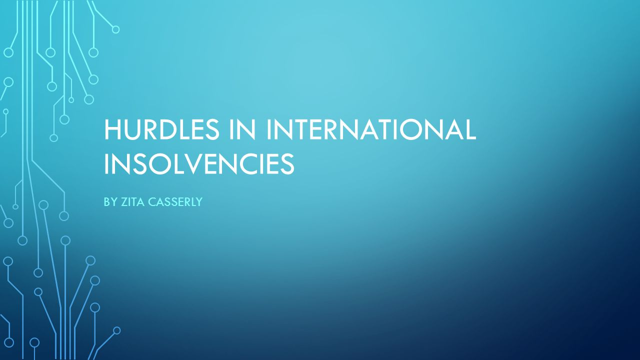 HURDLES IN INTERNATIONAL INSOLVENCIES BY ZITA CASSERLY