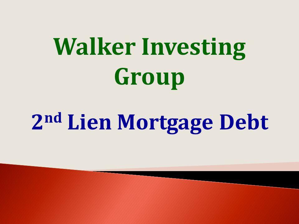Walker Investing Group 2 nd Lien Mortgage Debt