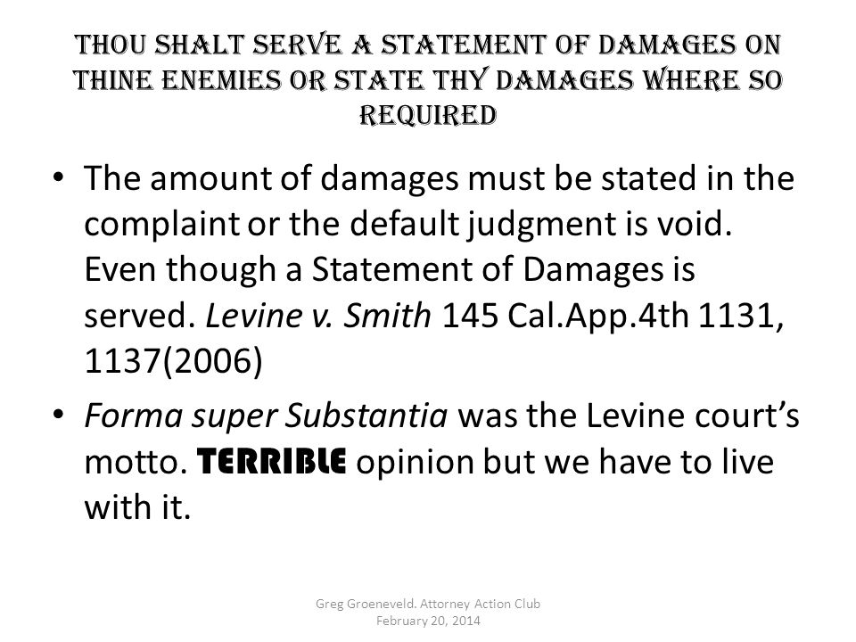 Thou shalt serve a statement of damages on thine enemies OR STATE THY DAMAGES WHERE SO REQUIRED The amount of damages must be stated in the complaint
