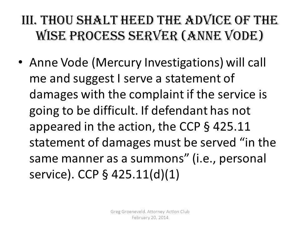 III. Thou shalt HEED THE ADVICE OF THE WISE PROCESS SERVER (Anne Vode) Anne Vode (Mercury Investigations) will call me and suggest I serve a statement