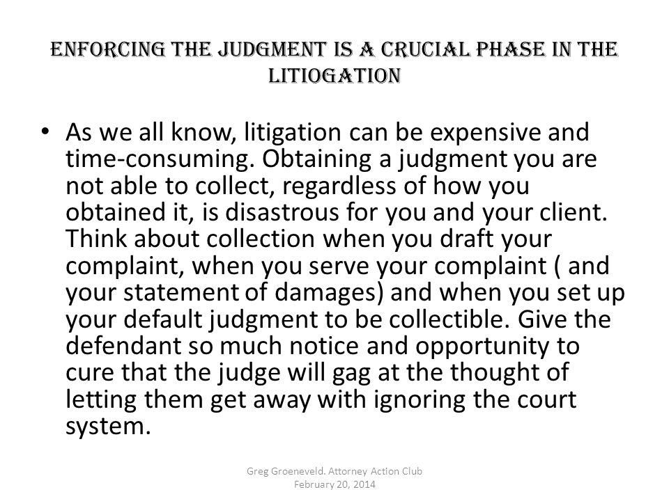 ENFORCING THE JUDGMENT IS A CRUCIAL PHASE IN THE LITIOGATION As we all know, litigation can be expensive and time-consuming.