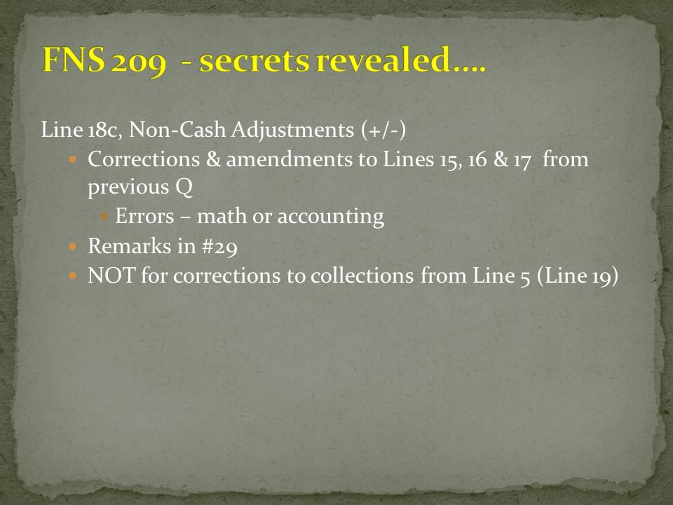 Line 18c, Non-Cash Adjustments (+/-) Corrections & amendments to Lines 15, 16 & 17 from previous Q Errors – math or accounting Remarks in #29 NOT for