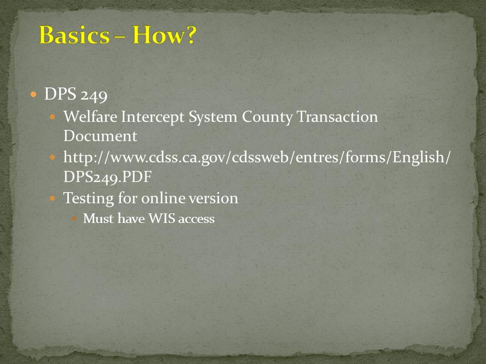 DPS 249 Welfare Intercept System County Transaction Document http://www.cdss.ca.gov/cdssweb/entres/forms/English/ DPS249.PDF Testing for online versio