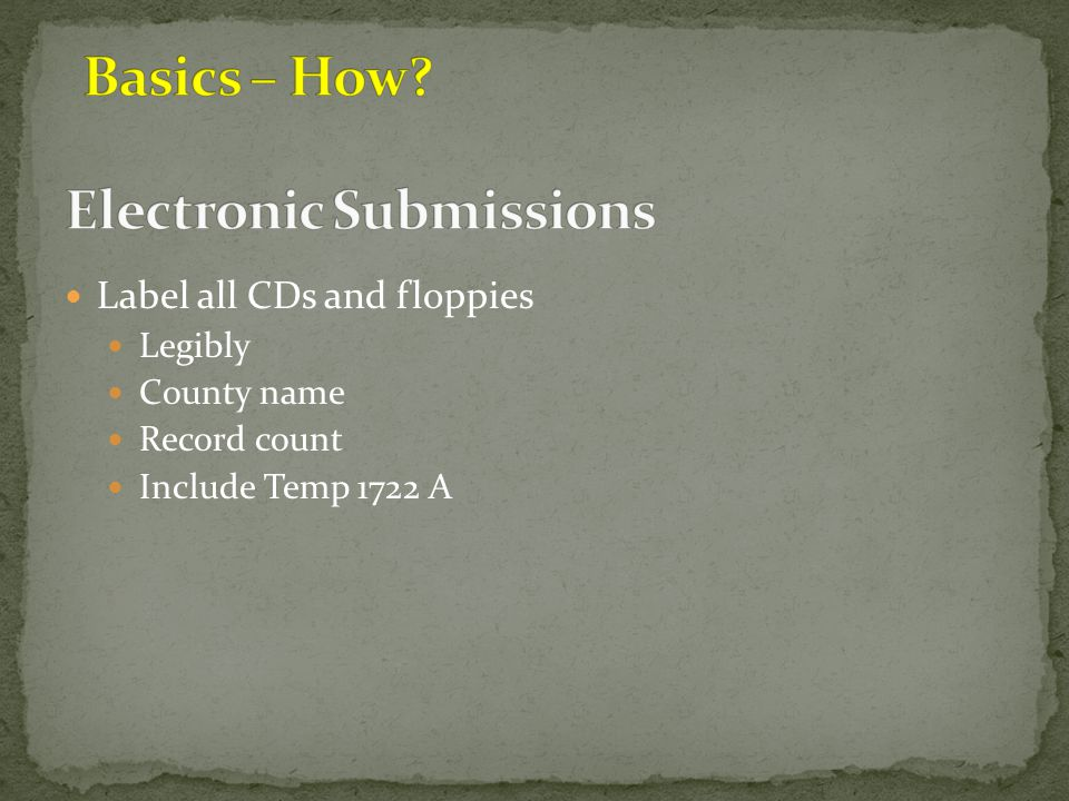Label all CDs and floppies Legibly County name Record count Include Temp 1722 A