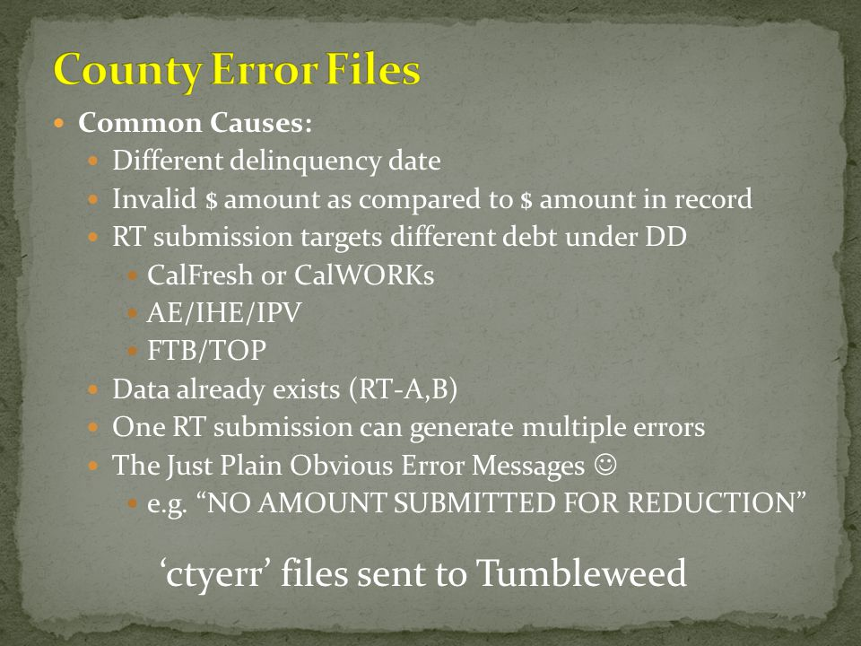 Common Causes: Different delinquency date Invalid $ amount as compared to $ amount in record RT submission targets different debt under DD CalFresh or