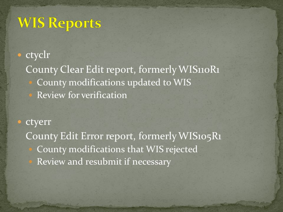 ctyclr County Clear Edit report, formerly WIS110R1 County modifications updated to WIS Review for verification ctyerr County Edit Error report, former