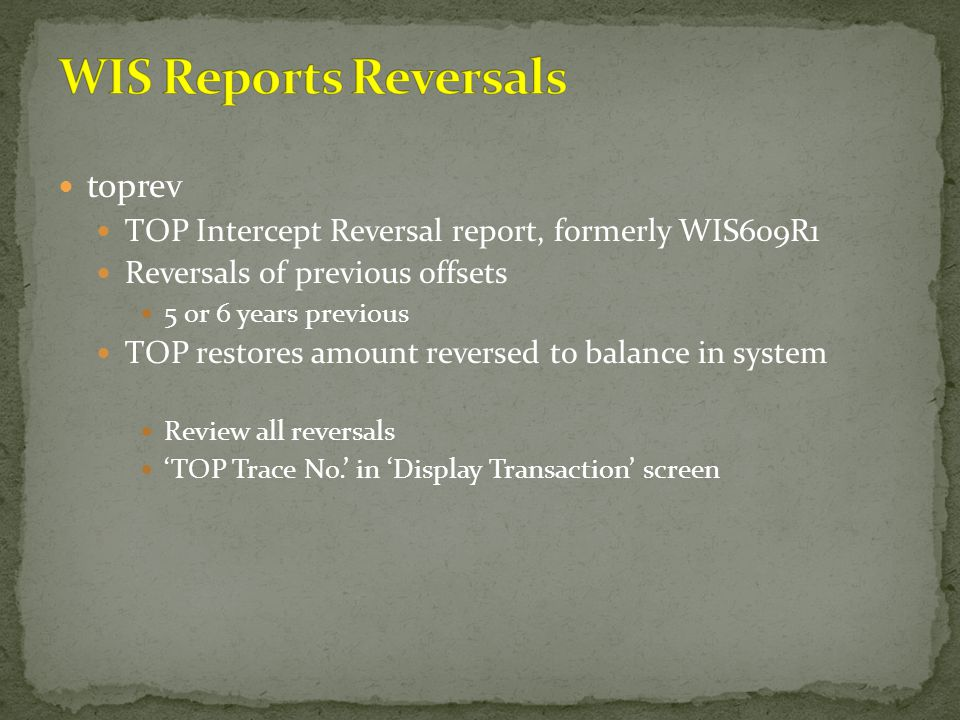 toprev TOP Intercept Reversal report, formerly WIS609R1 Reversals of previous offsets 5 or 6 years previous TOP restores amount reversed to balance in