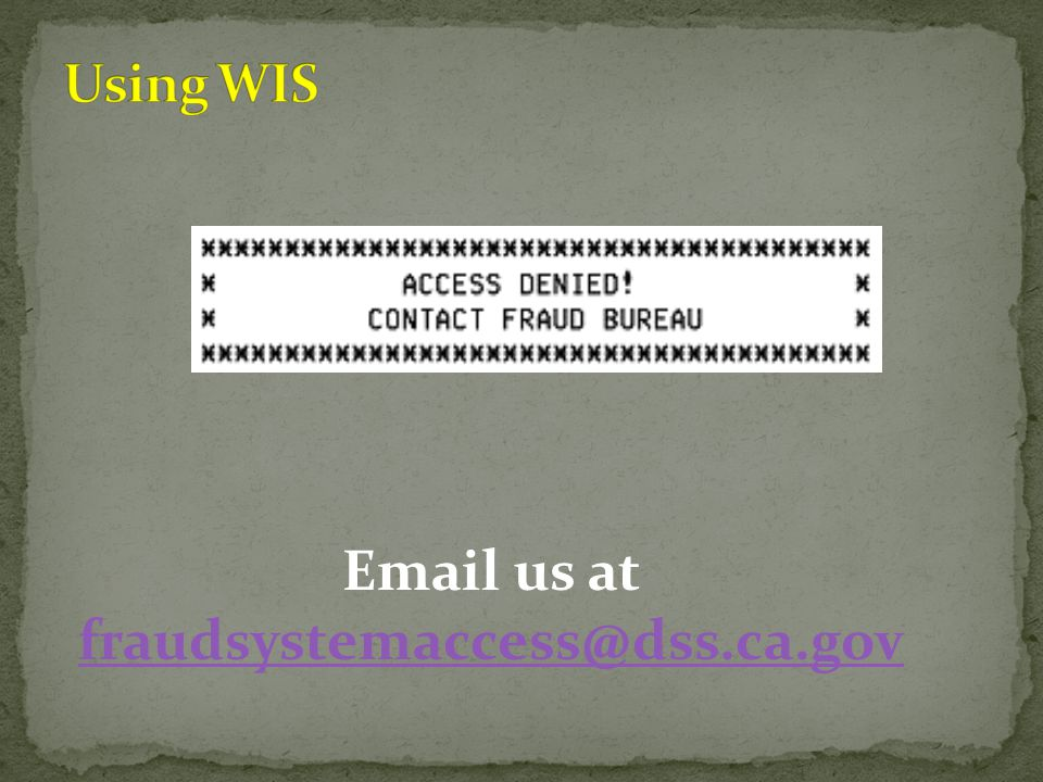 Email us at fraudsystemaccess@dss.ca.gov fraudsystemaccess@dss.ca.gov