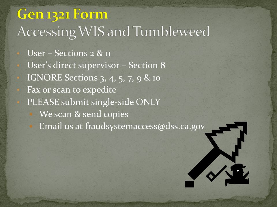 User – Sections 2 & 11 User's direct supervisor – Section 8 IGNORE Sections 3, 4, 5, 7, 9 & 10 Fax or scan to expedite PLEASE submit single-side ONLY