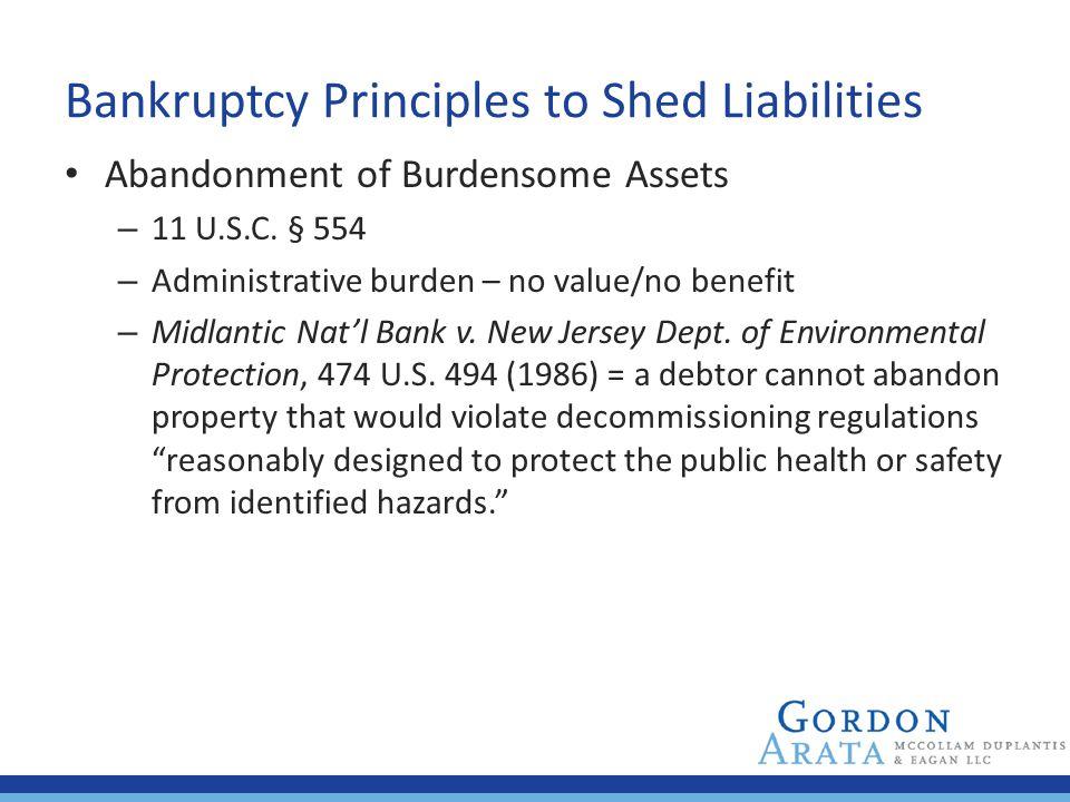 Bankruptcy Principles to Shed Liabilities Abandonment of Burdensome Assets – 11 U.S.C. § 554 – Administrative burden – no value/no benefit – Midlantic