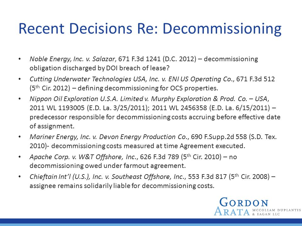 Recent Decisions Re: Decommissioning Noble Energy, Inc. v. Salazar, 671 F.3d 1241 (D.C. 2012) – decommissioning obligation discharged by DOI breach of