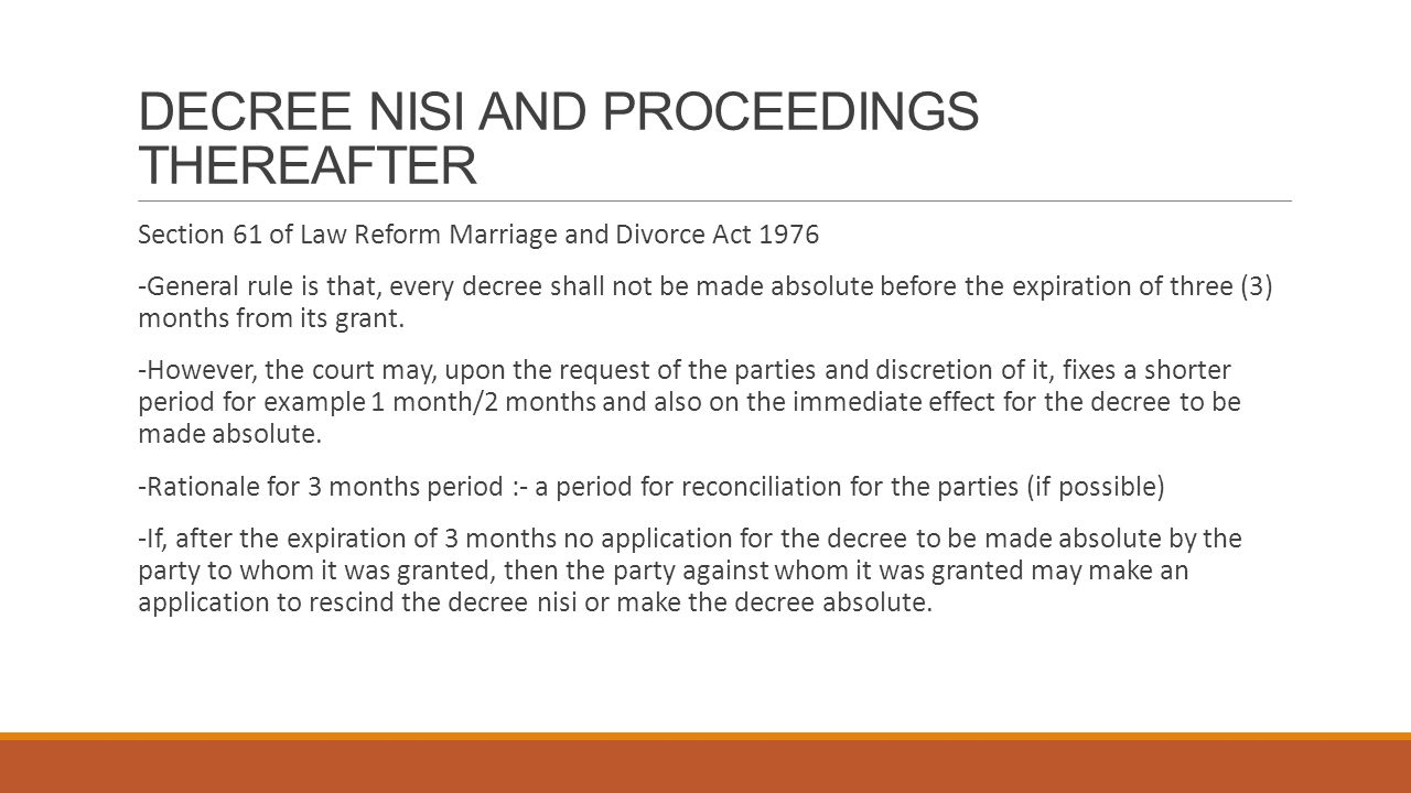 DECREE NISI AND PROCEEDINGS THEREAFTER Section 61 of Law Reform Marriage and Divorce Act 1976 -General rule is that, every decree shall not be made ab