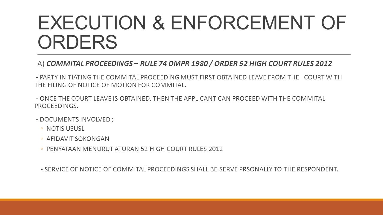 EXECUTION & ENFORCEMENT OF ORDERS A) COMMITAL PROCEEDINGS – RULE 74 DMPR 1980 / ORDER 52 HIGH COURT RULES 2012 - PARTY INITIATING THE COMMITAL PROCEED