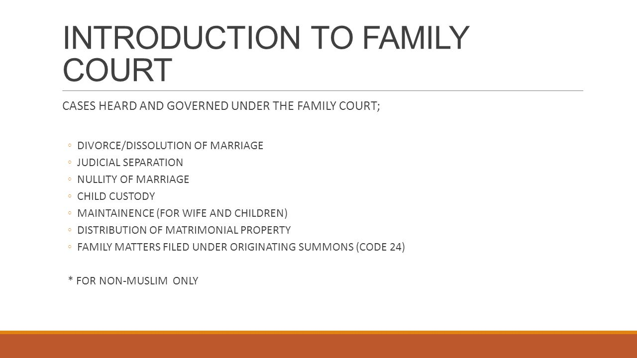 INTRODUCTION TO FAMILY COURT CASES HEARD AND GOVERNED UNDER THE FAMILY COURT; ◦DIVORCE/DISSOLUTION OF MARRIAGE ◦JUDICIAL SEPARATION ◦NULLITY OF MARRIA