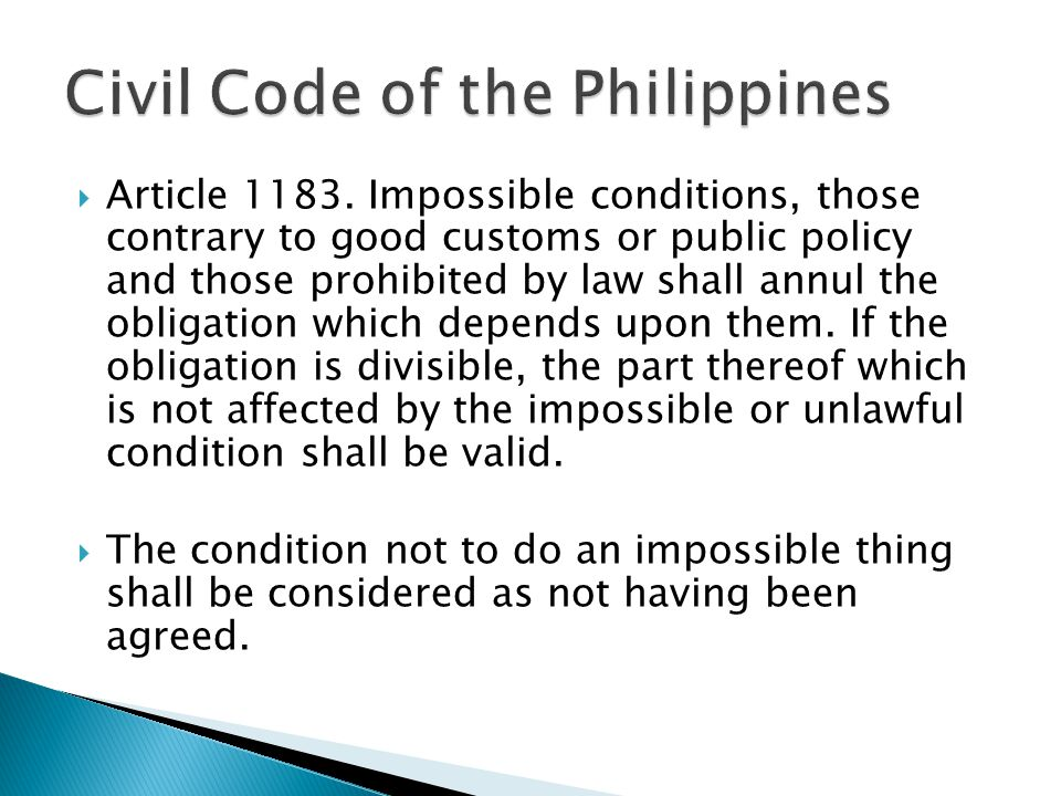  Article 1183. Impossible conditions, those contrary to good customs or public policy and those prohibited by law shall annul the obligation which de