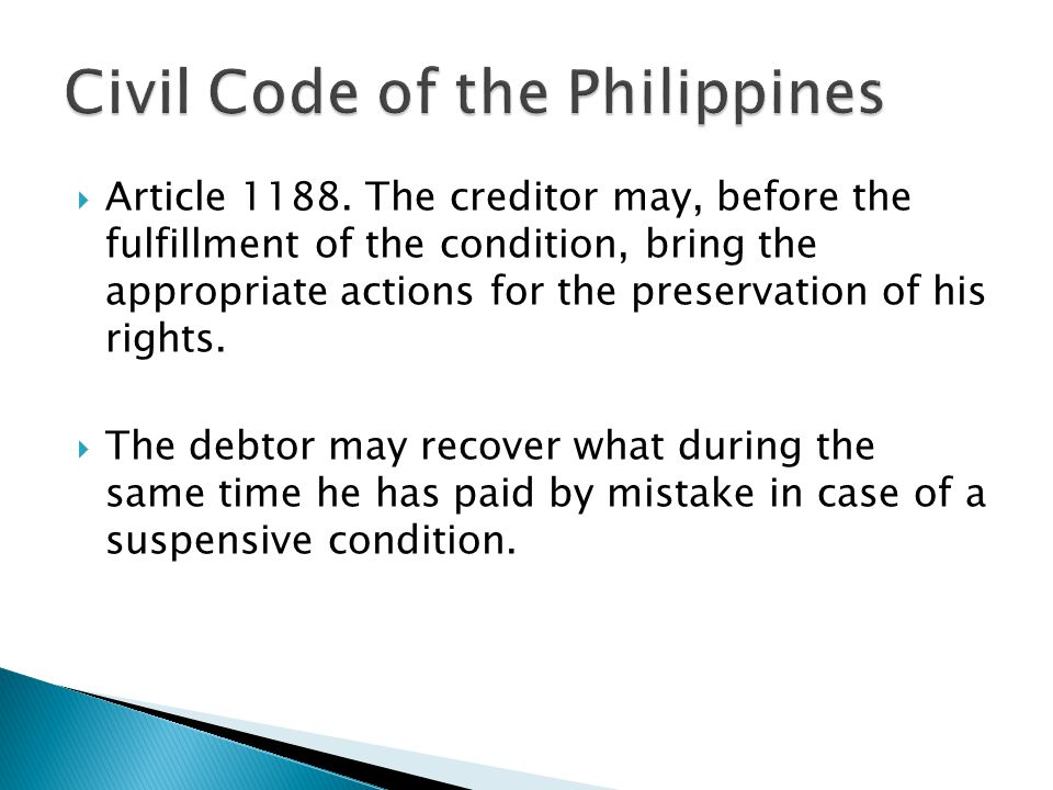  Article 1188. The creditor may, before the fulfillment of the condition, bring the appropriate actions for the preservation of his rights.  The deb