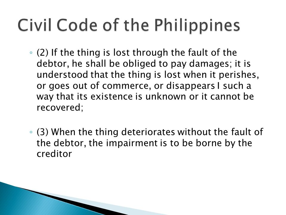 ◦ (2) If the thing is lost through the fault of the debtor, he shall be obliged to pay damages; it is understood that the thing is lost when it perish