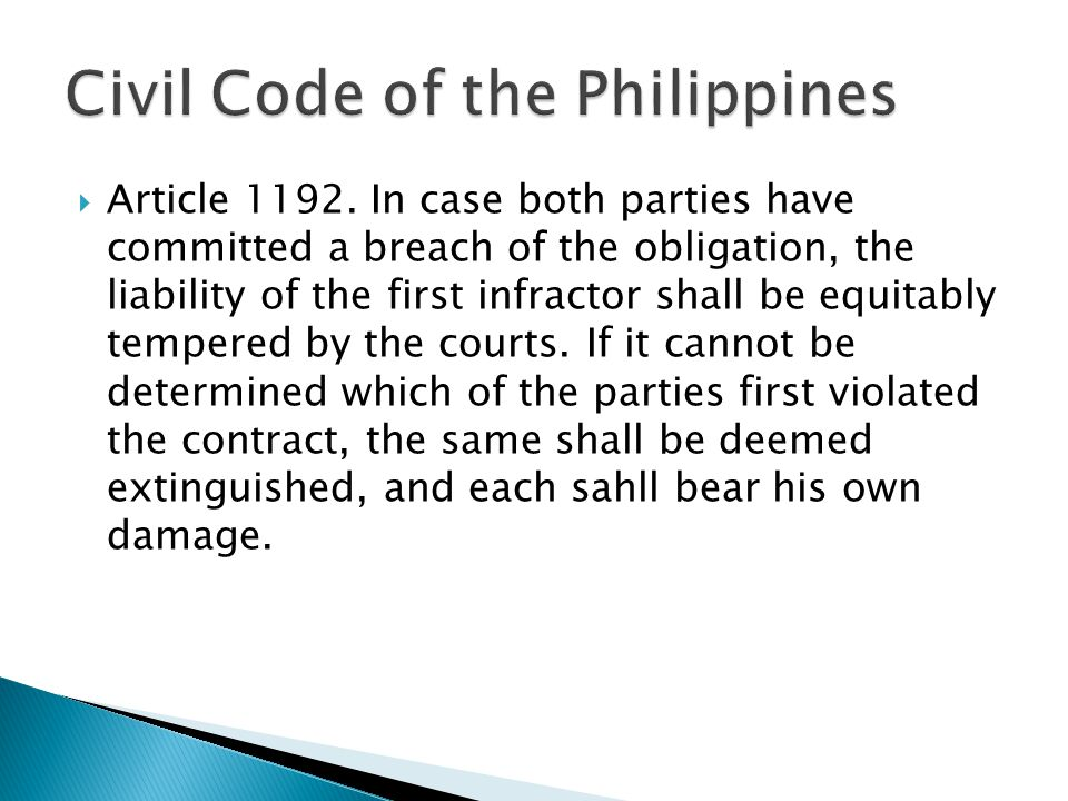  Article 1192. In case both parties have committed a breach of the obligation, the liability of the first infractor shall be equitably tempered by th