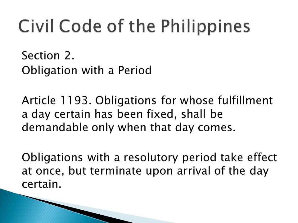 Section 2. Obligation with a Period Article 1193. Obligations for whose fulfillment a day certain has been fixed, shall be demandable only when that d