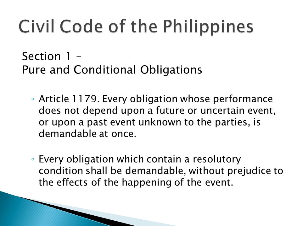 Section 1 – Pure and Conditional Obligations ◦ Article 1179. Every obligation whose performance does not depend upon a future or uncertain event, or u