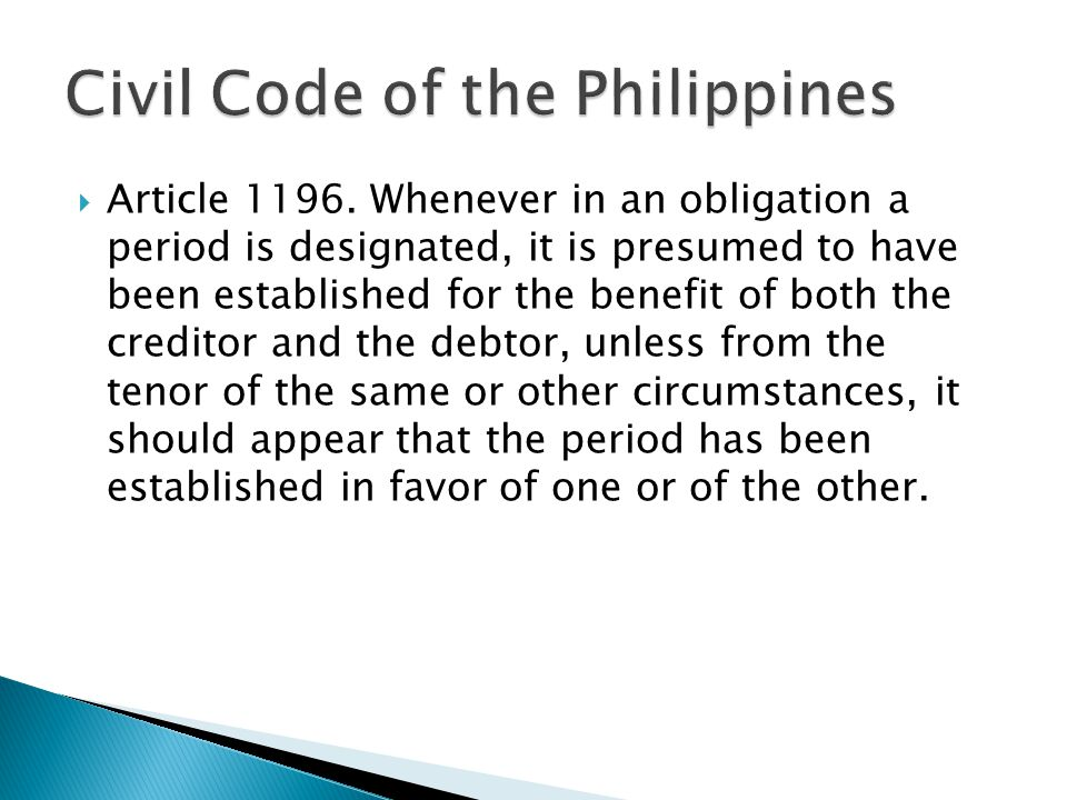  Article 1196. Whenever in an obligation a period is designated, it is presumed to have been established for the benefit of both the creditor and the