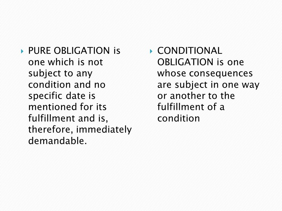  PURE OBLIGATION is one which is not subject to any condition and no specific date is mentioned for its fulfillment and is, therefore, immediately de