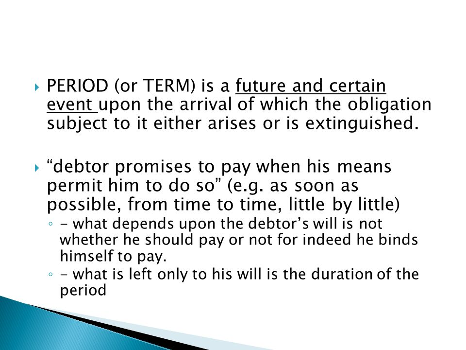 """ PERIOD (or TERM) is a future and certain event upon the arrival of which the obligation subject to it either arises or is extinguished.  """"debtor pr"""