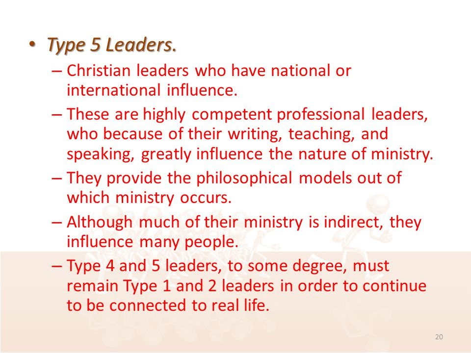 Type 5 Leaders. Type 5 Leaders. – Christian leaders who have national or international influence.