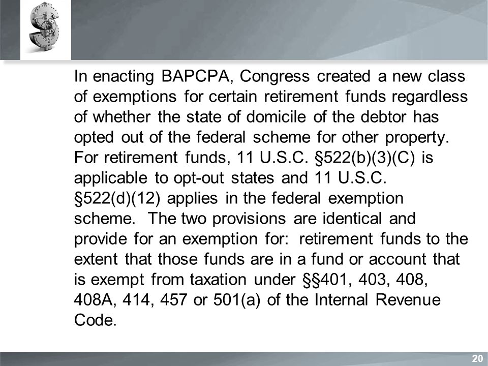 In enacting BAPCPA, Congress created a new class of exemptions for certain retirement funds regardless of whether the state of domicile of the debtor has opted out of the federal scheme for other property.