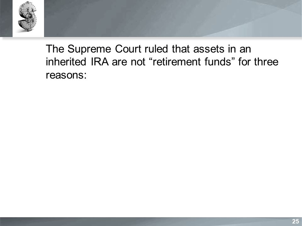 The Supreme Court ruled that assets in an inherited IRA are not retirement funds for three reasons: 25