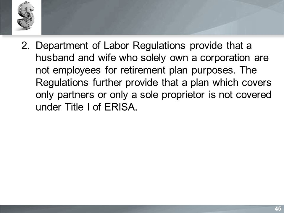 2.Department of Labor Regulations provide that a husband and wife who solely own a corporation are not employees for retirement plan purposes.