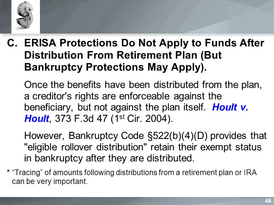 C.ERISA Protections Do Not Apply to Funds After Distribution From Retirement Plan (But Bankruptcy Protections May Apply).