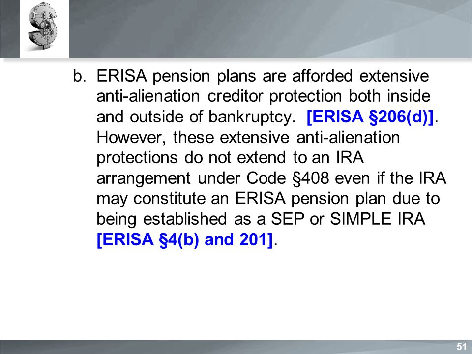 b.ERISA pension plans are afforded extensive anti-alienation creditor protection both inside and outside of bankruptcy.