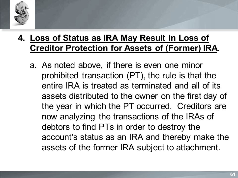 4.Loss of Status as IRA May Result in Loss of Creditor Protection for Assets of (Former) IRA.