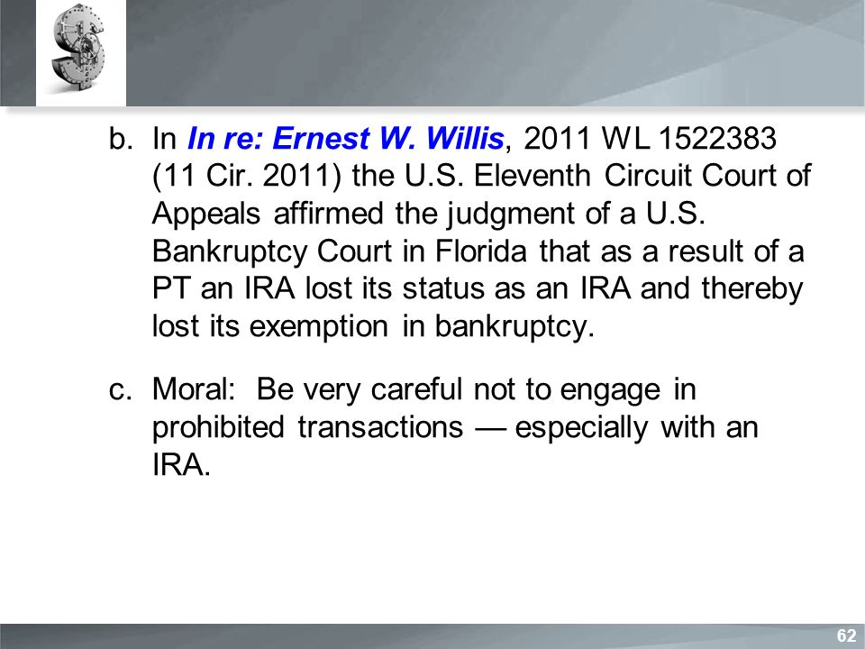 b.In In re: Ernest W. Willis, 2011 WL 1522383 (11 Cir. 2011) the U.S. Eleventh Circuit Court of Appeals affirmed the judgment of a U.S. Bankruptcy Cou