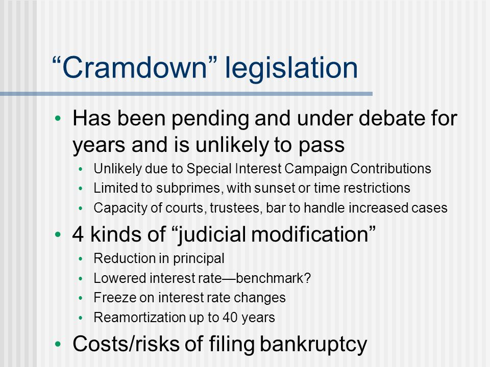 """Cramdown"" legislation Has been pending and under debate for years and is unlikely to pass Unlikely due to Special Interest Campaign Contributions Lim"