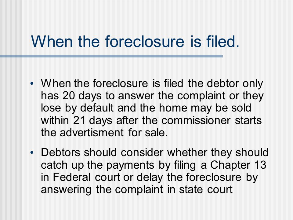 When the foreclosure is filed.