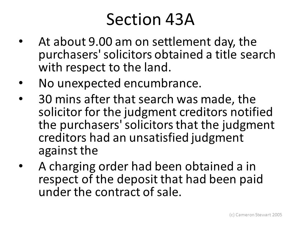 (c) Cameron Stewart 2005 Section 43A At about 9.00 am on settlement day, the purchasers solicitors obtained a title search with respect to the land.