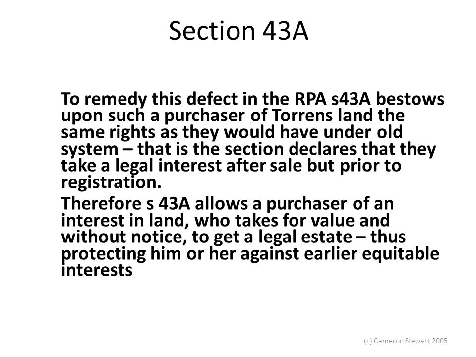 (c) Cameron Stewart 2005 Section 43A The interest purchased must had been effected by a dealing registrable that is you must be able to lodge the dealing for immediate registration