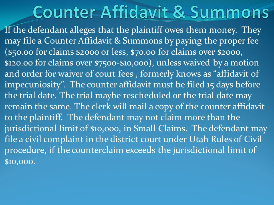 If the defendant alleges that the plaintiff owes them money. They may file a Counter Affidavit & Summons by paying the proper fee ($50.00 for claims $