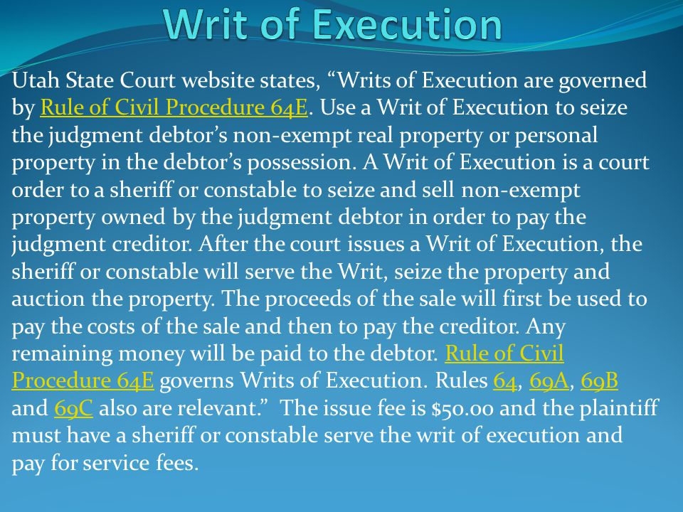 """Utah State Court website states, """"Writs of Execution are governed by Rule of Civil Procedure 64E. Use a Writ of Execution to seize the judgment debtor"""