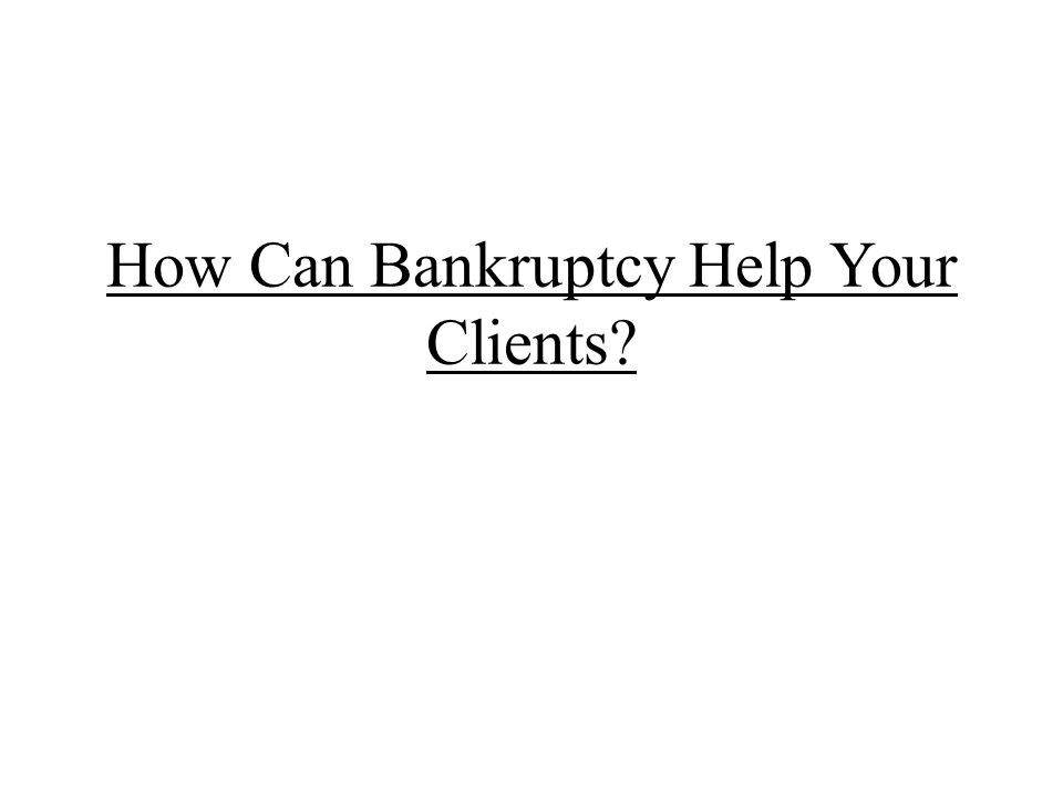 How Can Bankruptcy Help Your Clients
