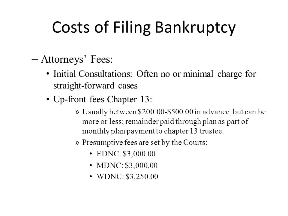 Costs of Filing Bankruptcy – Attorneys' Fees: Initial Consultations: Often no or minimal charge for straight-forward cases Up-front fees Chapter 13: »