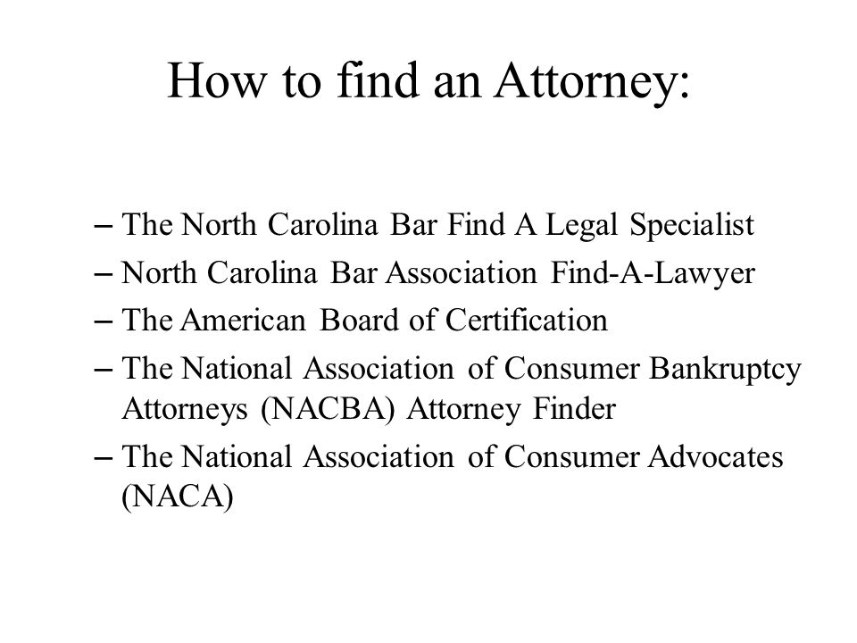 How to find an Attorney: – The North Carolina Bar Find A Legal Specialist – North Carolina Bar Association Find-A-Lawyer – The American Board of Certi